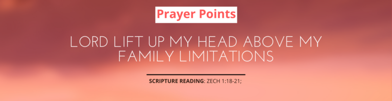 Lord Lift Up My Head Above My Family Limitations