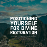 Positioning Yourself For Divine Restoration