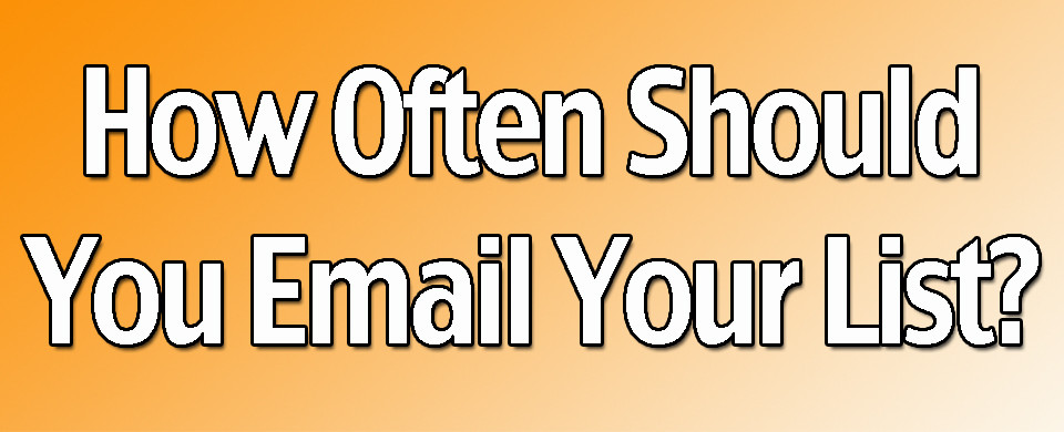 How Often Should You Email Your List
