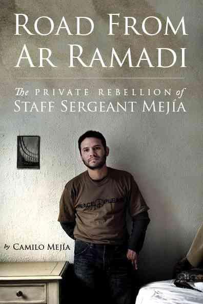Camilo Mejía: The Private Rebellion of a Staff Sergeant