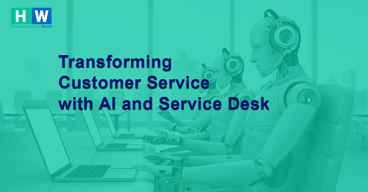 Transforming customer service with artificial intelligence and service desk