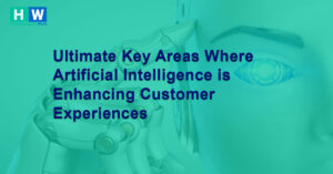 Ultimate Areas Where Artificial Intelligence is Enhancing Customer Experiences