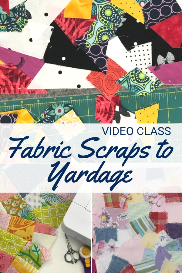 Turn Scraps into Yardage Video Class