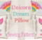 Unicorn Dream Pillow Sewing Pattern