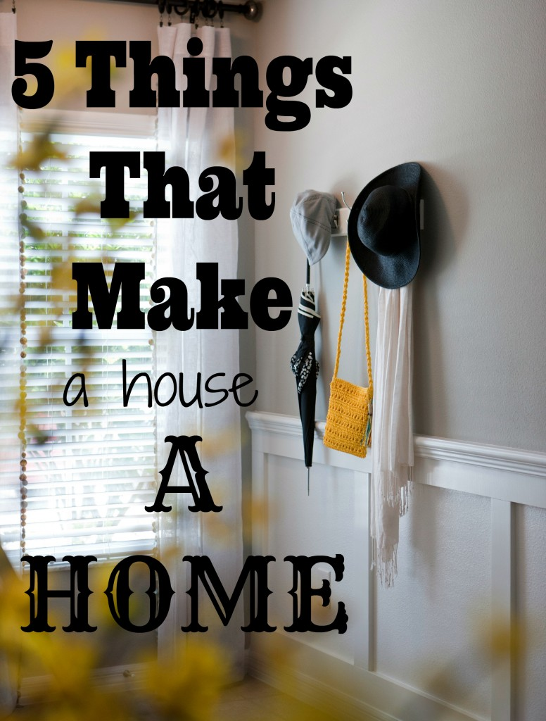 5 Things That Make a House A Home