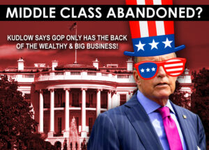 GOP Abandons Middle Class   Goes All In in Support of the Elites