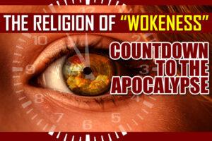 Wokeness—Rebirth of Global Babylonian False Religious System