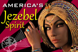Jezebel Spirit in America—Harbinger of Last Days Judgment