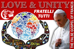 Love & Unity—Exposing the False Gospel of Pope Francis