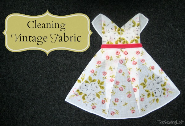 Cleaning Vintage Fabrics Tips & Tricks   The Sewing Loft