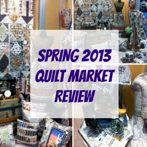 Spring 2013 Quilt Market Review | The Sewing Loft