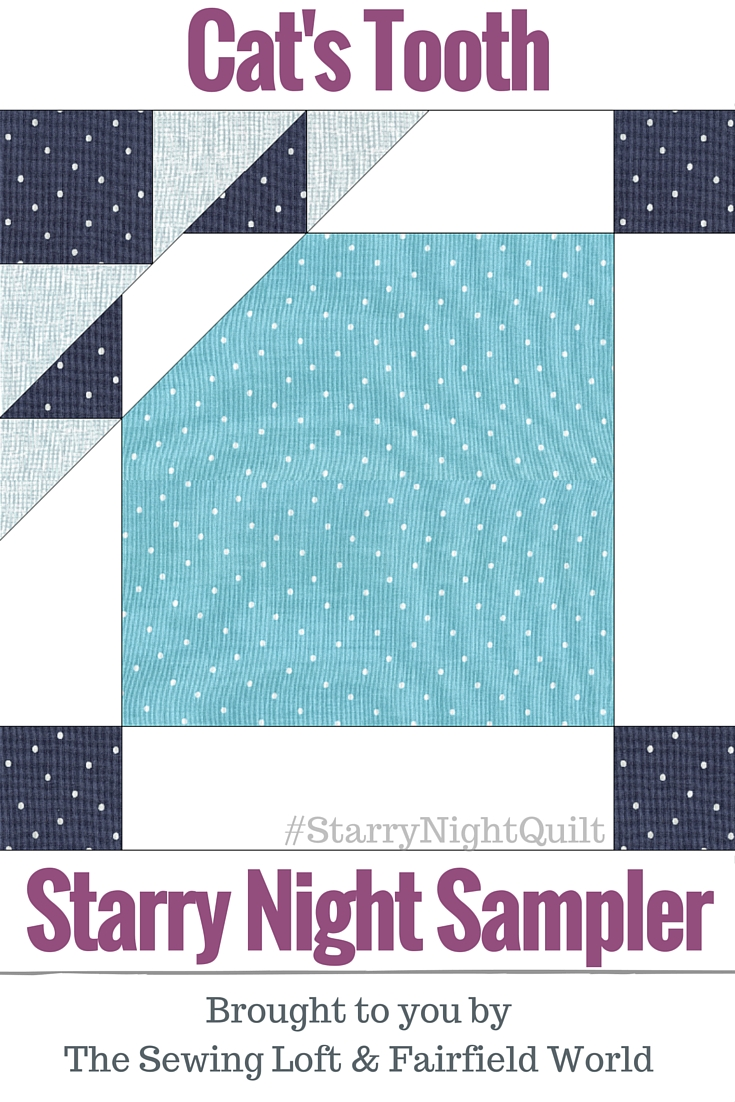 It's time for the next block in the Starry Night Quilt Sampler - Cat's Tooth Block. Come join the fun and Increase your skill set with a block of the Month sewing series on The Sewing Loft.