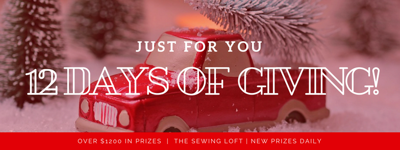 'Tis the season and it is better to give than recieve. So get ready because The Sewing Loft is about to start 12 Days of Giving. Over $1200 in prizes.