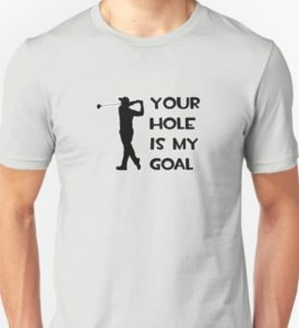 your hole is my goal, funny golf shirt, funny t shirts for golfers