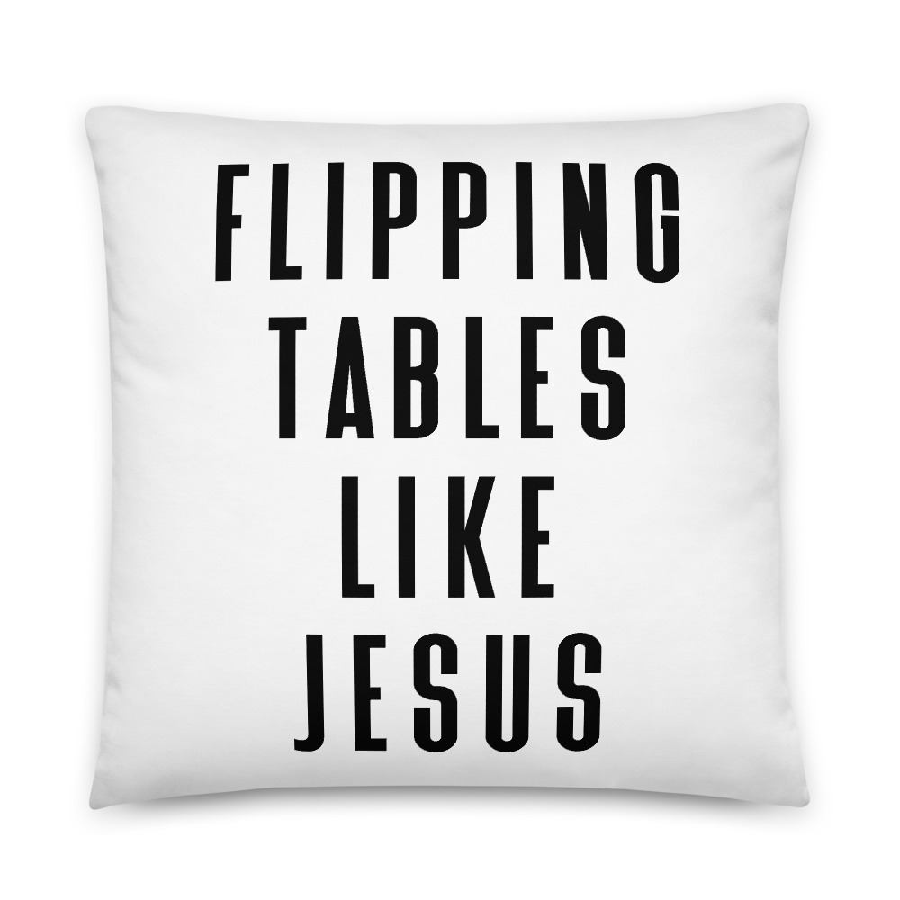 Flipping Tables Like Jesus Throw Pillow