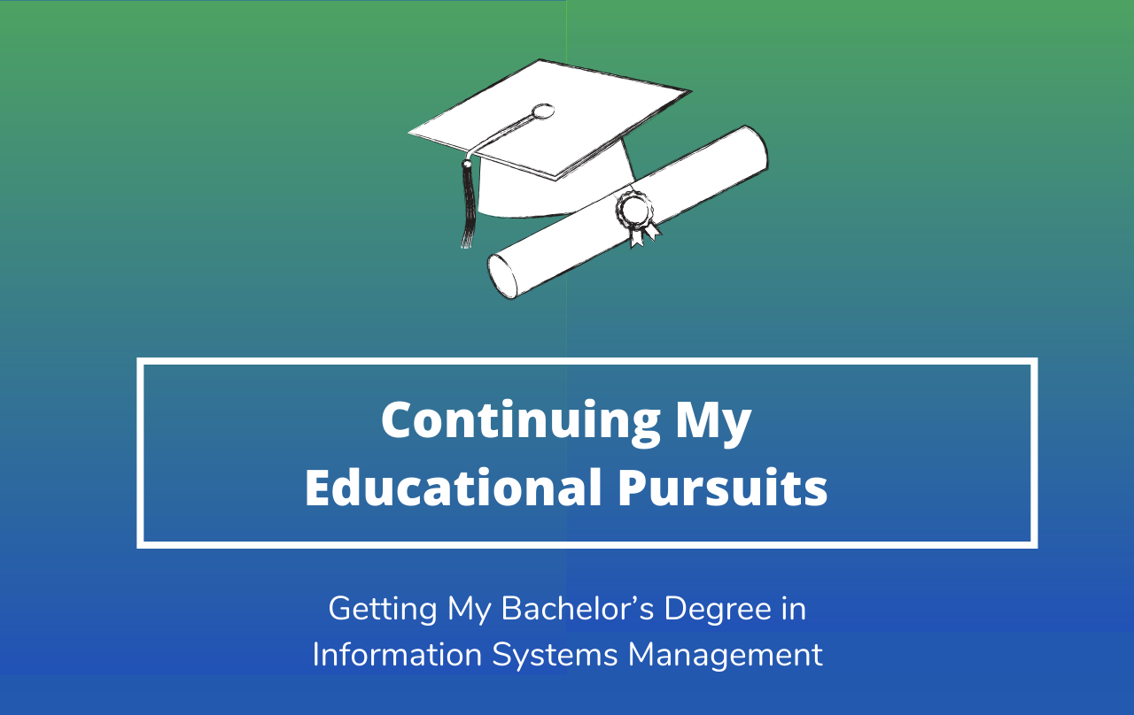 Continuing My Educational Pursuits - BS Information Systems Management