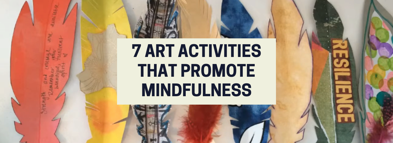 7 Art Activities That Promote Mindfulness