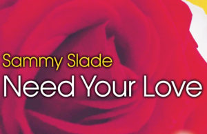 Sammy Slade need your love