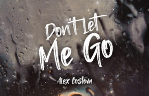 Alex Costavo Dont Let Me Go