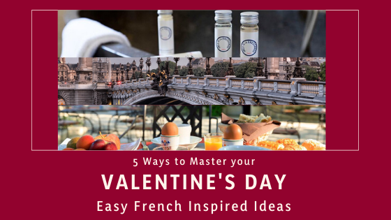 master your valentine's day with french inspired ideas