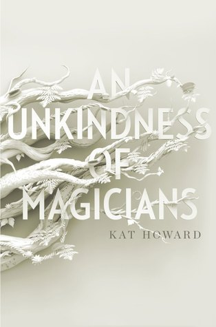An Unkindness of Magicians by Kat Howard –  Review
