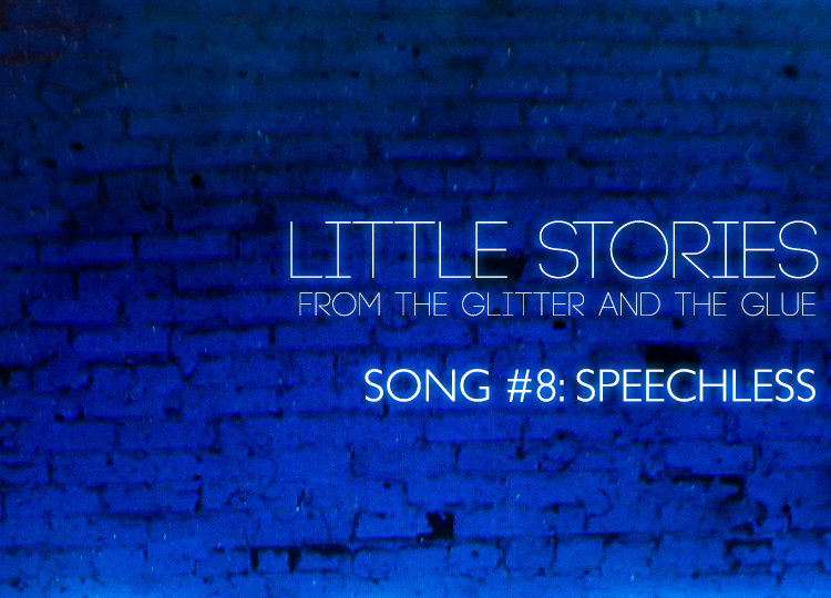 Little Stories from the Glitter and the Glue   Song #8: Speechless