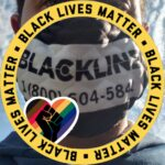 A person with a mask that reads BLACKLINE 1 (800) 604 - 5842 with a yellow ribbon around it that says 3x BLACK LIVES MATTER with a rainbow heart including (black, brown, red, orange, yellow, blue and purple) with a Black fist in the center.