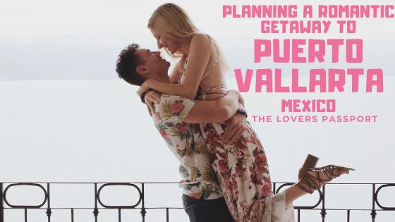Planning a Romantic Getaway to Puerto Vallarta, Mexico