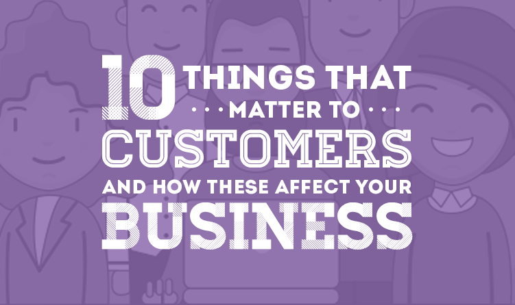 Things-That-Matter-to-Customers-and-How-These-Affect-Your-Business-Infographic