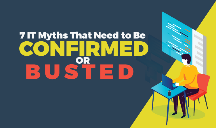 IT Myths That Need to Be Confirmed or Busted