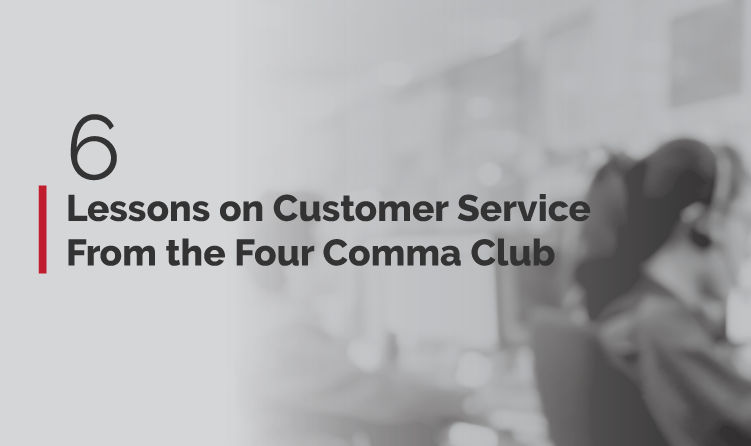 blog banner of 6 Lessons on Customer Service from the Four Comma Club