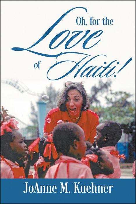 Oh, For The Love of Haiti! JoAnne M. Kuehner