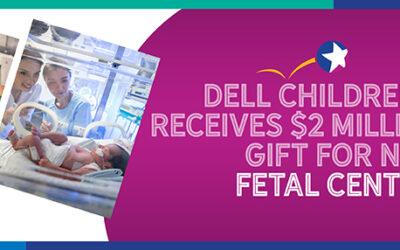 Dell Children's receives $2 million gift for the new Fetal Center