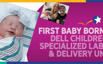 First baby born in Dell Children's Specialized Labor & Delivery Unit!
