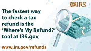 The fastest way to check a tax refund is the 'Where's my Refund?' tool at IRS.gov www.irs.gove/refunds