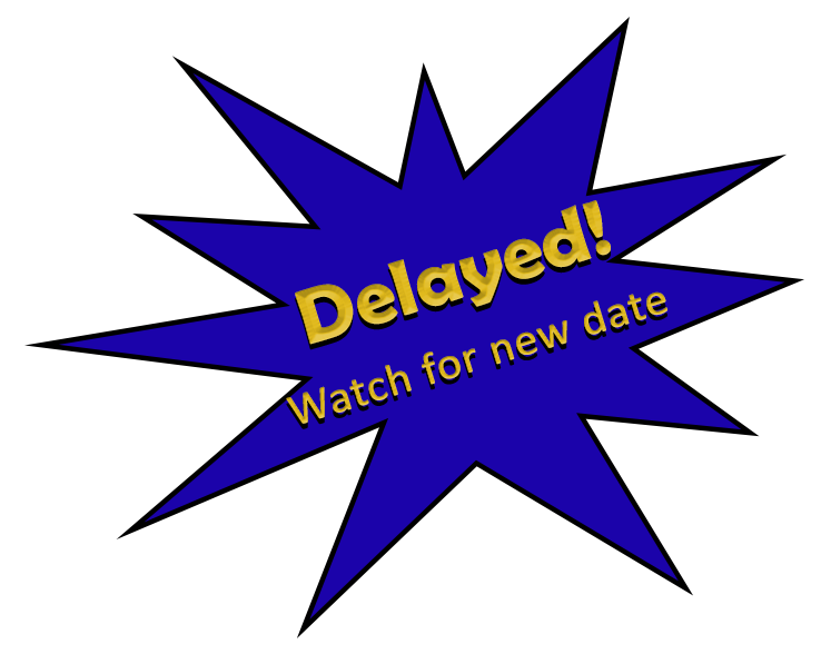 Delayed. Watch for new date.