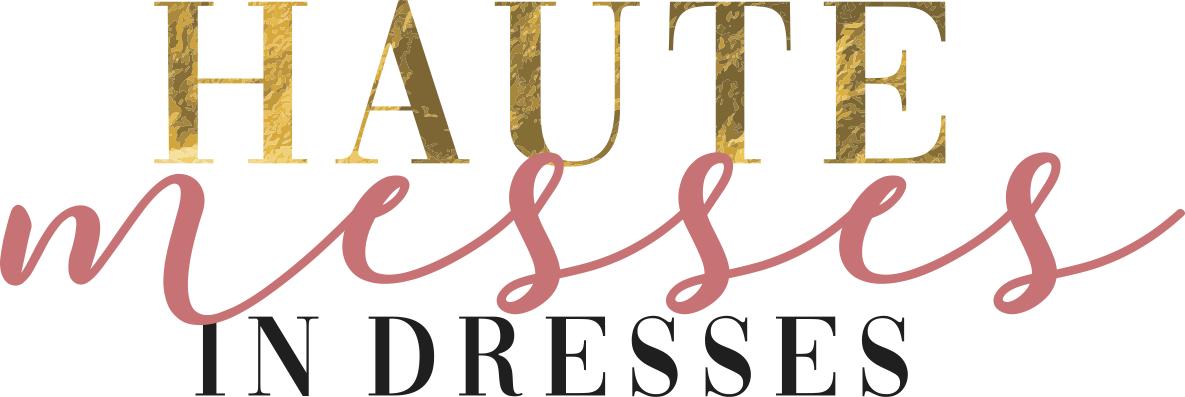 Haute Messes in Dresses