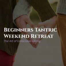 Beginners Tantric Weekend Retreat