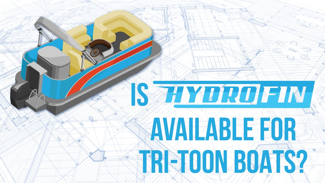 Is Hydrofin available for Tri-Toon boats?