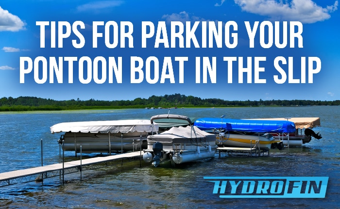 Tips for Parking Your Pontoon Boat in the Slip