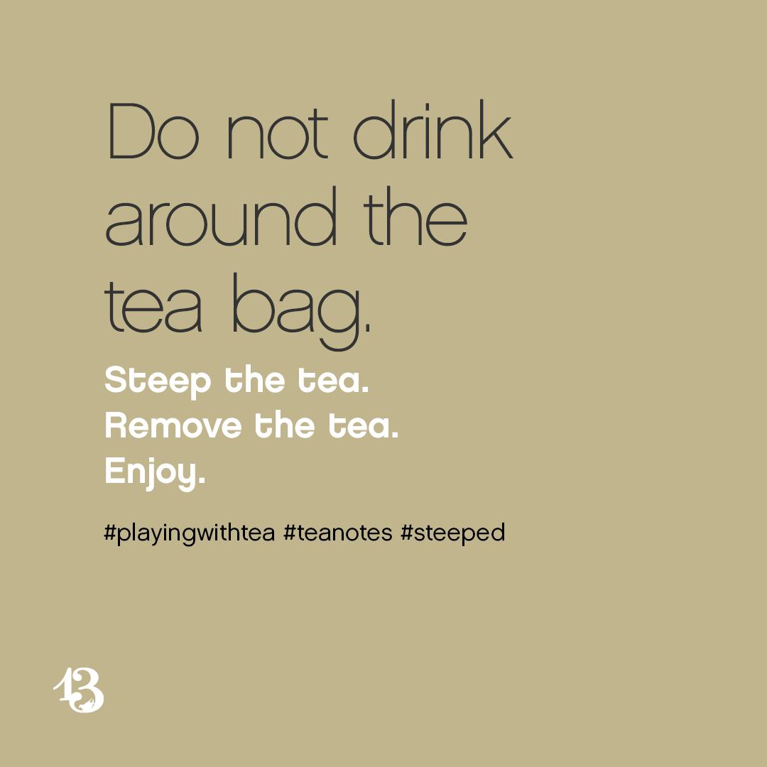 Do not drink around the tea bag. Steep the tea. Remove the tea. Enjoy.
