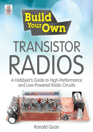 Build Your Own Transistor Radios A Hobbyist's Guide to High-Performance and Low-Powered Radio Circuits by Ronald Quan book