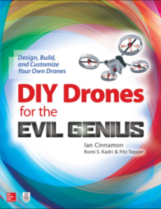 DIY Drones for the Evil Genius Design, Build and Customize Your Own Drones by Ian Cinnamon, Romi Kadri, and Fitz Tepper   book