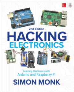 Hacking Electronics Learning Electronics with Arduino and Raspberry Pi Second Edition by Simon Monk book