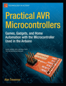 Practical AVR Microcontrollers Games, Gadgets, and Home Automation with the Microcontroller Used in Arduino by Alan Trevennor book