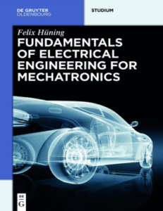 The Fundamentals of Electrical Engineering for Mechatronics by Felix Huning book