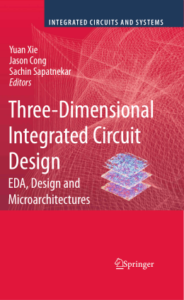 Three-Dimensional Integrated Circuit Design EDA, Design and Microarchitectures by Yuan Xie, Jason Cong, and Sachin Sapatnekar book