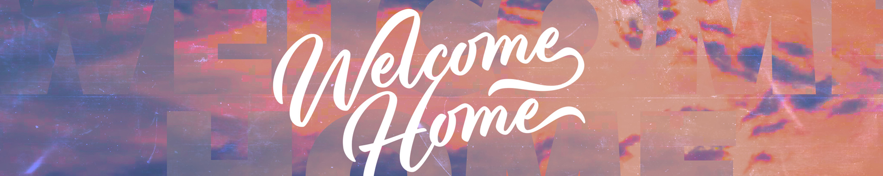 Our Current Sermon Series: Welcome Home