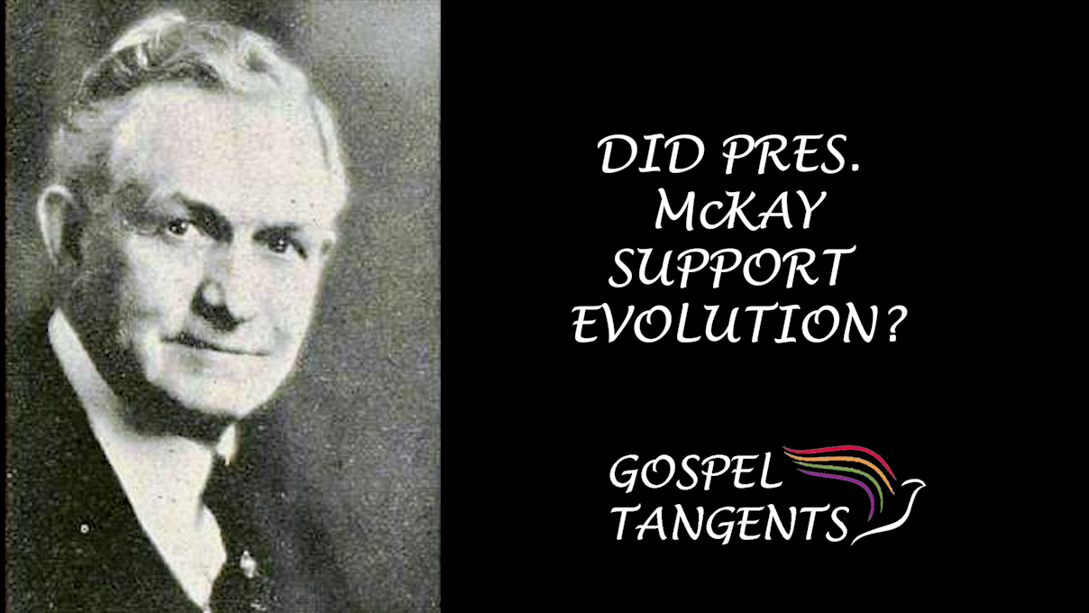 Pres. McKay may have been the prophet most supportive of evolution.