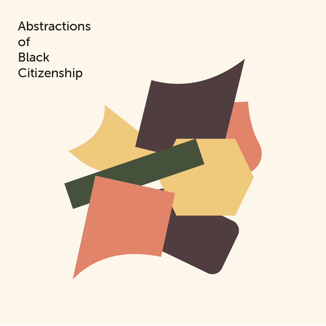 ABSTRACTIONS OF BLACK CITIZENSHIP